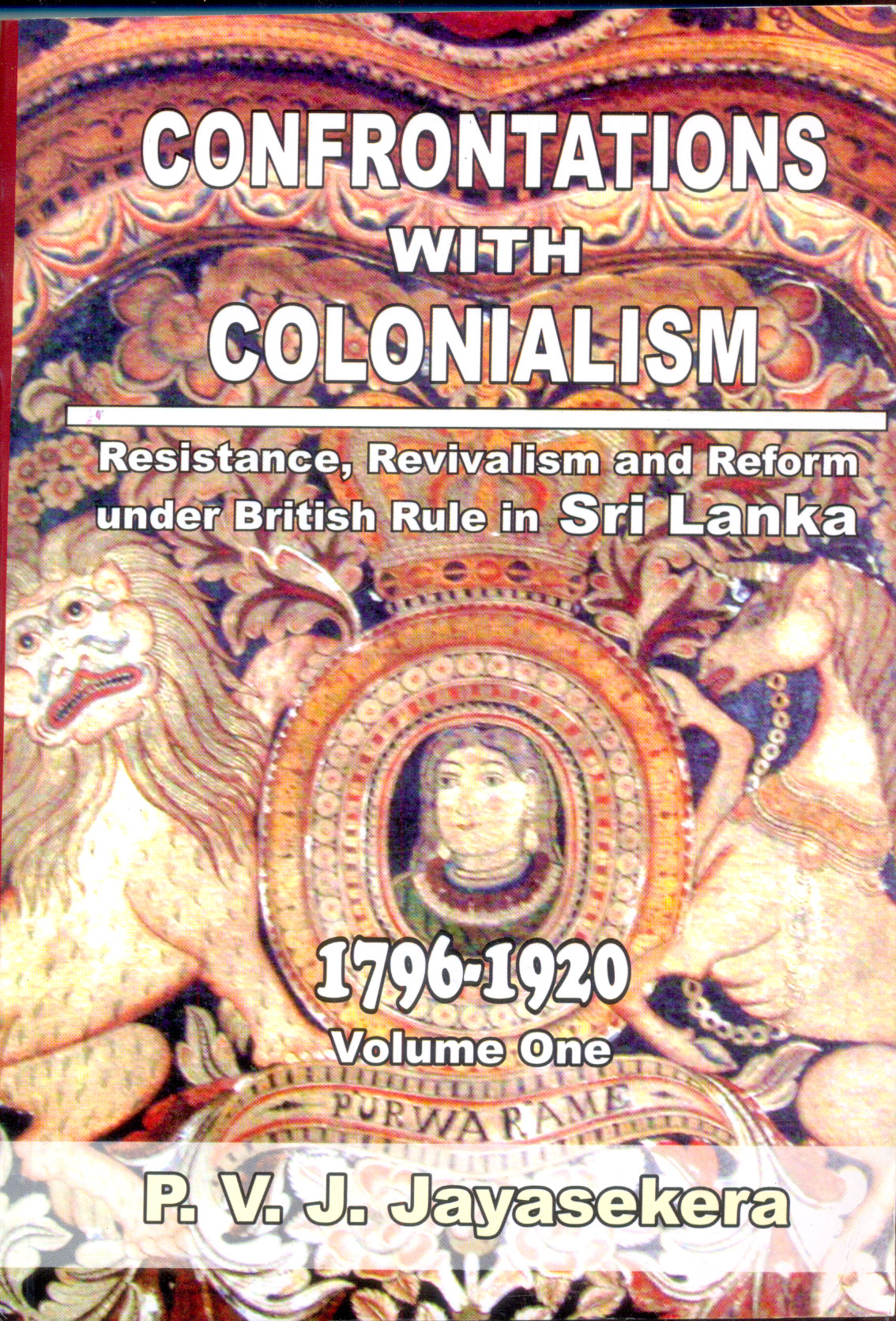 Confrontations With Colonialism : Resistance, Revivalism And Reform :1796 - 1920 Volume One