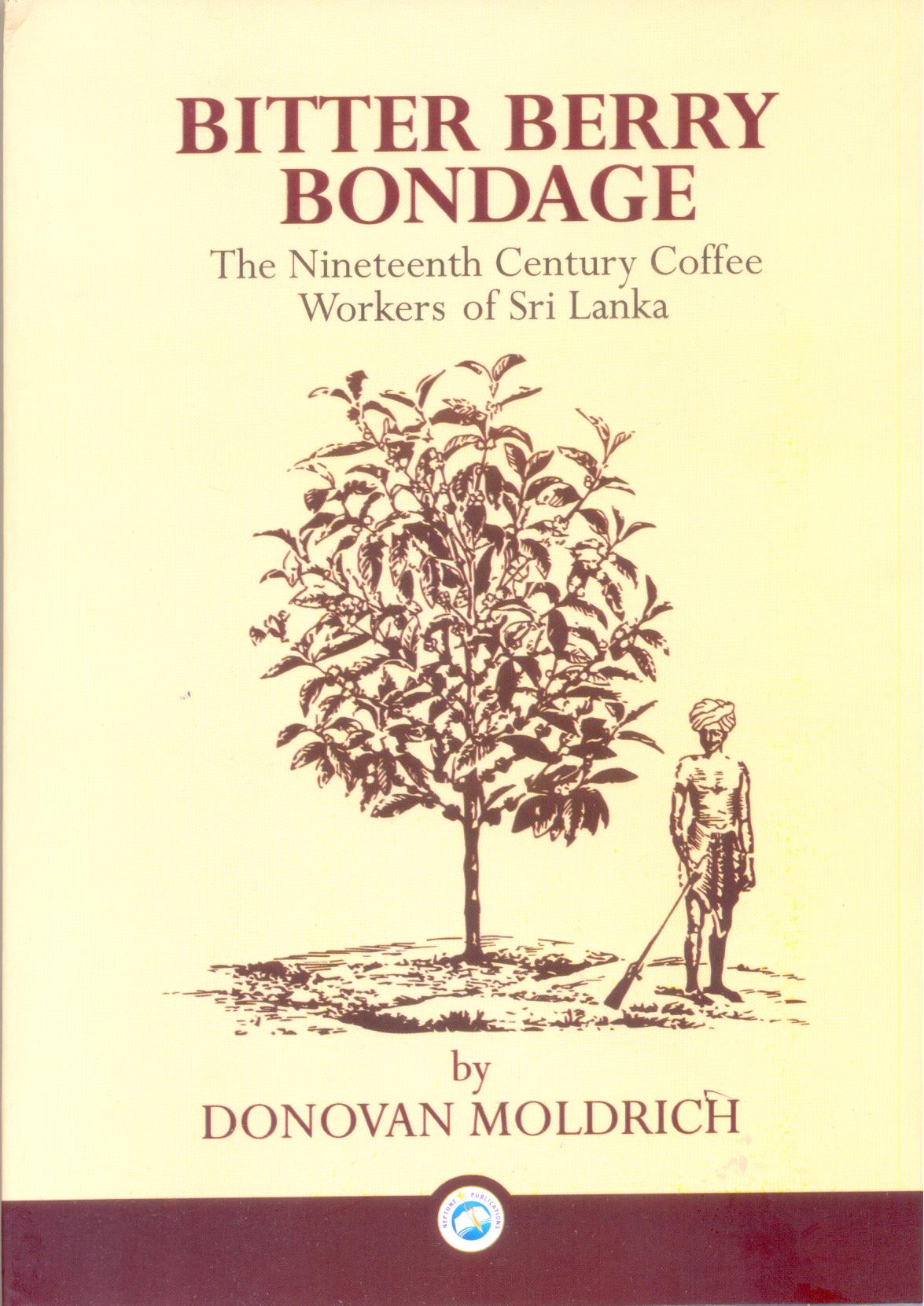 Bitter Berry Bondage : The Nineteenth Century Coffee Workers of Sri Lanka