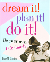 Dream It! Plan It! Do It! Be Your Own Life Coach